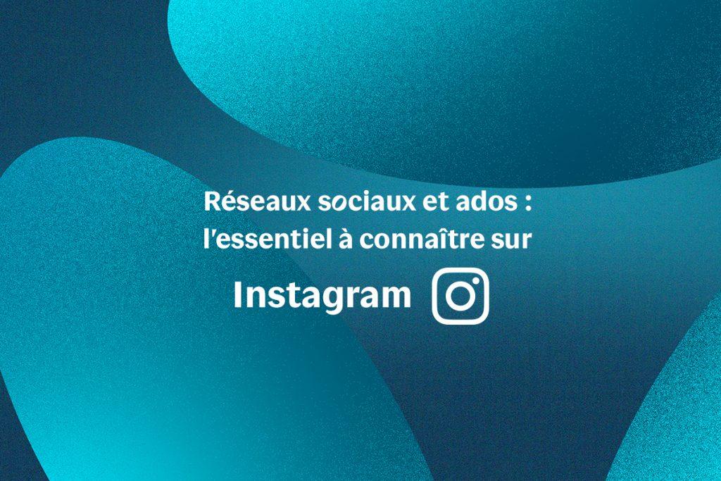 Réseaux sociaux et ados : l'essentiel à connaître sur Instagram