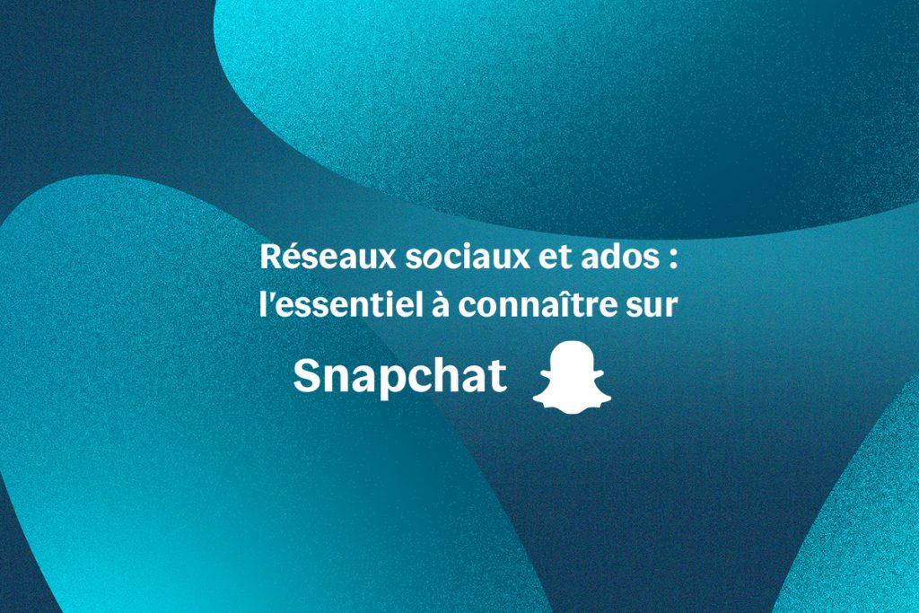 Réseaux sociaux et ados - L'essentiel à connaître sur Snapchat