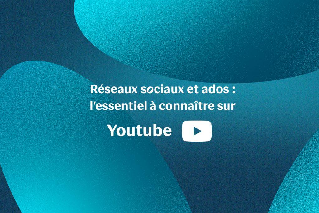 Réseaux sociaux et ados : l'essentiel à connaître sur Youtube